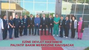 Ezine Devlet Hastanesi Palyatif Bakım Merkezine kavuşacak