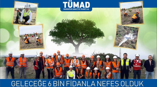 TÜMAD Madencilik 6 bin fidanı toprakla buluşturdu
