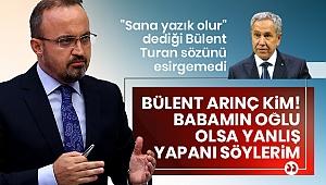 AK Partili Turan: Arınç değil babamın oğlu da olsa yanlış yapanı söyleyeceğim