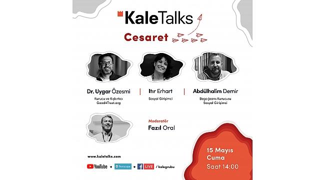 'Cesaret' temalı KaleTalks sohbeti, sosyal girişimcileri ağırlayacak!