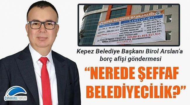 """Birol Arslan'a borç afişi göndermesi: """"Nerede şeffaf belediyecilik?"""