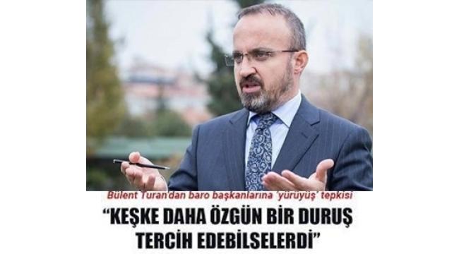 Bülent Turan'dan baro başkanlarına 'yürüyüş' tepkisi: