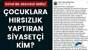 Ezine'de skandal iddia: Çocuklara hırsızlık yaptıran siyasetçi kim?